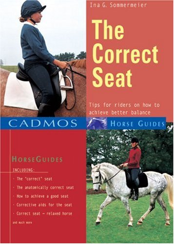 The Correct Seat: Tips for Riders on How to Achieve Better Balance (Cadmos Horse Guides)