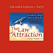 The Law of Attraction: Ask and It Is Given, Volume 1 Audiobook by Jerry Hicks, Esther Hicks Narrated by Jerry Hicks