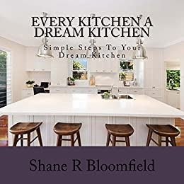 Amazon every kitchen a dream kitchen ebook shane bloomfield every kitchen a dream kitchen by bloomfield shane fandeluxe Ebook collections
