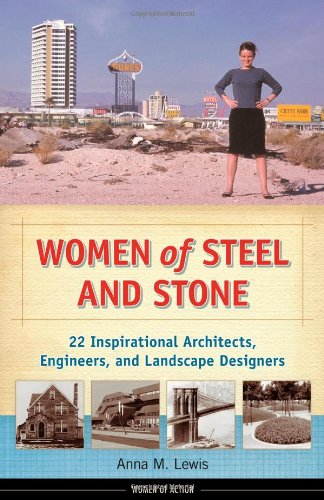 Women of Steel and Stone: 22 Inspirational Architects, Engineers, and Landscape Designers (Women of Action) PDF