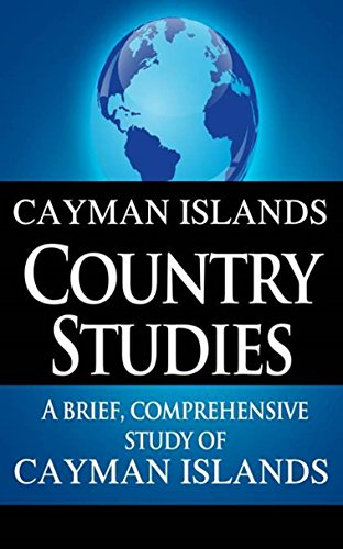 CAYMAN ISLANDS Country Studies: A brief, comprehensive study of Cayman Islands