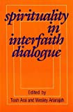 Spirituality in Interfaith Dialogue, Arai, Tosh and Ariarajah, S. Wesley, 0883445247