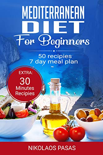 Mediterranean Diet for Beginners: A complete Guide. More than 50 Recipes, Healty and Easy to make: Breakfast, Lunch and Dinner. 2 Weeks Diet Meal Plan for Weight Loss by Nikolaos Pasas
