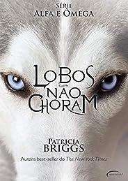 Lobos Não Choram (Série Alfa e Ômega)