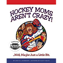 Hockey Moms Aren't Crazy: ... Well, Maybe Just a Little Bit