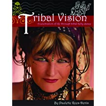 Tribal Vision: A Celebration of Life Through Tribal Belly Dance