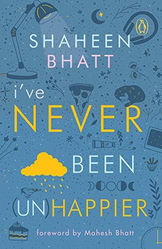 I've Never Been (Un) Happier by [Bhatt, Shaheen]