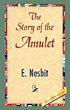 The Story of the Amulet, E. Nesbit, 142183846X