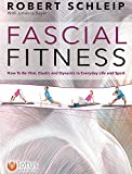 Fascial Fitness: How to be Resilient, Elegant and Dynamic In Everyday Life and Sport