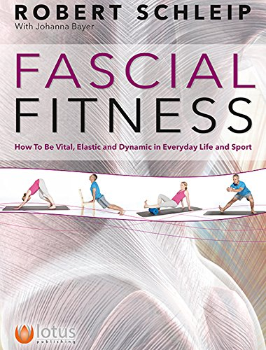Fascial Fitness: How to Be Vital, Elastic and Dynamic in Everyday Life and Sport [Robert Schleip - Johanna Bayer] (Tapa Blanda)