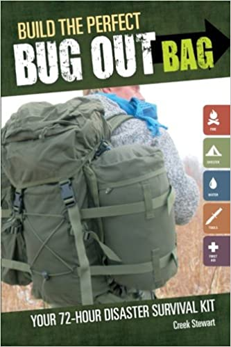 Build the Perfect Bug Out Bag  Your 72-Hour Disaster Survival Kit  Creek  Stewart 0be38bd903916