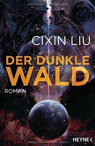 Der dunkle Wald: Roman (Die Trisolaris-Trilogie, Band 2) Broschiert – 12. März 2018 Cixin Liu Karin Betz Heyne Verlag 3453317653