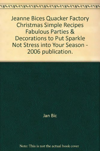 Jeanne Bices Quacker Factory Christmas Simple Recipes Fabulous Parties & Decorations to Put Sparkle Not Stress into Your Season - 2006 publication.]()