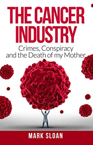 The Cancer Industry: Crimes, Conspiracy and The Death of My Mother (Curing Cancer) - http://medicalbooks.filipinodoctors.org