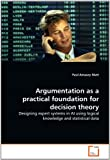 Argumentation As a Practical Foundation for Decision Theory, Paul-Amaury Matt, 3639290305