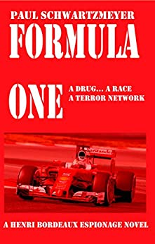 Formula One: A drug for bravery, a race for death (A Henri Bordeaux Novel Book 2) by [Schwartzmeyer, Paul]