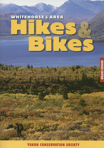 Yukon Trail Series - Whitehorse & Area Hikes & Bikes Revised Edition