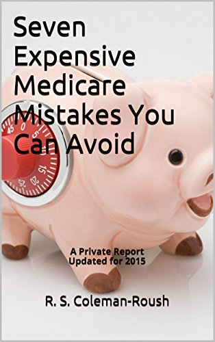 Seven Expensive Medicare Mistakes You Can Avoid: A Private ReportUpdated for 2015