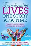 img - for Transforming Lives One Story at a Time: Powerful Stories of Success & Inspiration book / textbook / text book