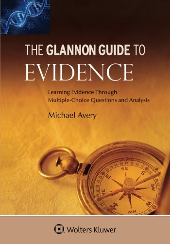 Glannon Guide To Evidence: Learning Evidence Through Multiple-Choice Questions and Analysis (Glannon Guides)