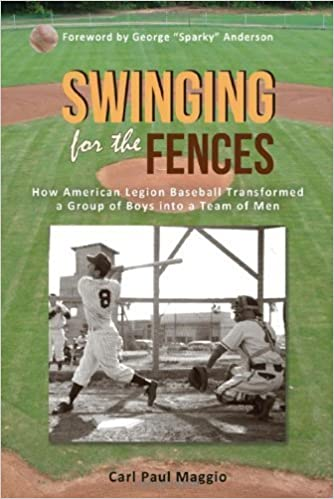 Swinging for the Fences: How American Legion Baseball Transformed a Group of Boys Into a Team of Men by Carl Paul Maggio (2013-10-15)