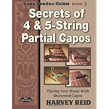 Secrets of 4 & 5-String Partial Capos: Playing New Music With Shortened Capos: 2 (Capo Voodoo Guitar) by Reid, Harvey (2013) Paperback