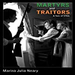 Martyrs and Traitors: A Tale of 1916 | Marina Julia Neary