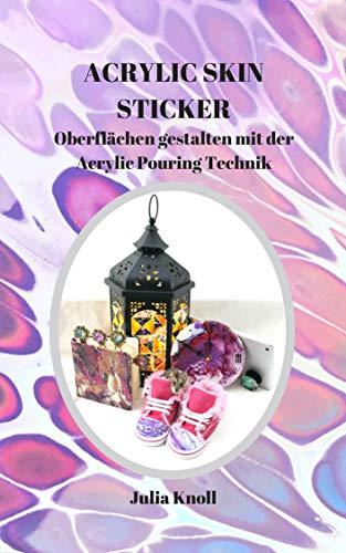 ACRYLIC SKIN STICKER: Oberflächen gestalten mit der Pouring Technik (German Edition)
