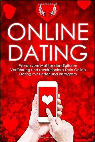 Online-Dating: Werde zum Meister der digitalen Verführung und revolutioniere Dein Online Dating mit Tinder und Instagram: Volume 1 (Online Dating, ... Frauen ansprechen, Flirten, Flirten lernen)