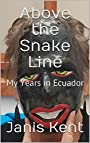 Above the Snake Line: My Years in Ecuador