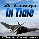 A Loop in Time: Time Loop, Book 1 Audiobook by Clark Graham Narrated by William Mark Woelfle
