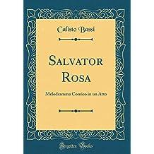 Salvator Rosa: Melodramma Comico in Un Atto (Classic Reprint)