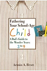Fathering Your School-Age Child: A Dad's Guide to the Wonder Years: 3 to 9 (New Father Series) Kindle Edition