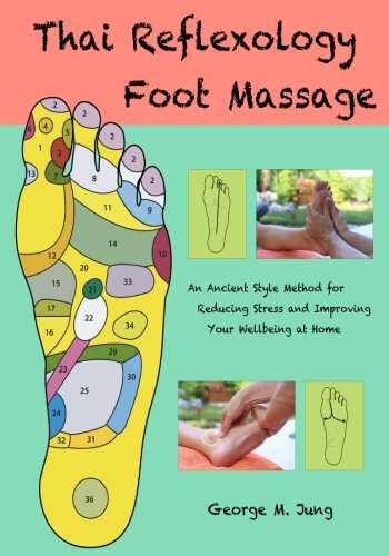 Thai Foot Reflexology Massage: An Ancient Style Method for Reducing Stress and Improving Your Wellbeing at Home Thai Foot Massage
