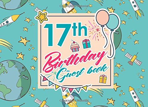 17th Birthday Guest Book: Log Keepsake Notebook For Family and Friends to Write In Their Names, Advice, Wishes, Comments or Predictions, Cute Space Cover (Volume 78) pdf epub