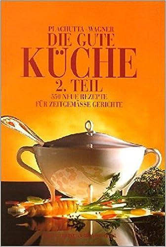 Die Gute Küche 2. 500 Neue Rezepte Für Zeitgemäße Gerichte.: Ewald  Plachutta, Christoph Wagner: 9783854981459: Amazon.com: Books