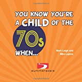 A Child of 70s When..., Mark Leigh and Mike Lepine, 1849531625