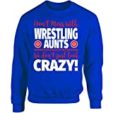 Eternally Gifted Crazy Wrestling Family - Don't Mess With Wrestling Aunts - Adult Sweatshirt