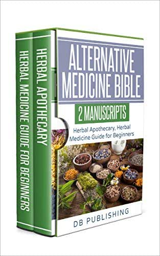 Alternative Medicine Bible: 2 Manuscripts - Herbal Apothecary, Herbal Medicine Guide for Beginners