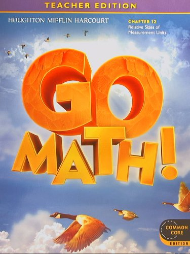 GO MATH! Common Core Teacher Edition, Grade 4 Chapter 12:Relative Sizes of Measurement Units