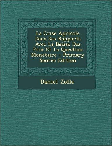Téléchargement La Crise Agricole Dans Ses Rapports Avec La Baisse Des Prix Et La Question Monetaire - Primary Source Edition pdf, epub ebook