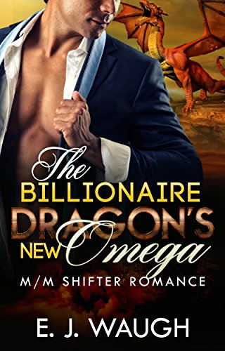 The Billionaire Dragon's New Omega: A M/M Shifter Mpreg Romance