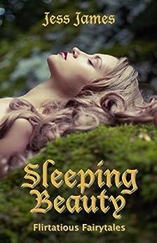 Sleeping Beauty (Flirtatious Fairytales Book 2) by [James, Jess]