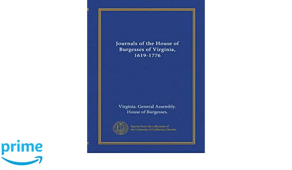 Journals Of The House Of Burgesses Of Virginia, 1619 1776 (v.12): Virginia.  General Assembly. House Of Burgesses.: Amazon.com: Books