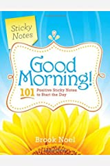 Good Morning!: 101 Positive Sticky Notes to Start the Day Paperback