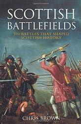Scottish Battlefields: 500 Battles that Shaped Scottish History