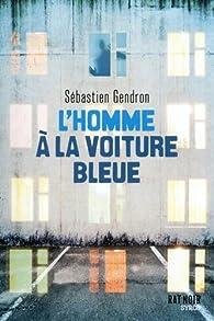 L'homme à la voiture bleue par Sébastien Gendron
