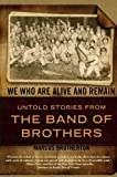 We Who Are Alive and Remain: Untold Stories from the Band of Brothers by Marcus Brotherton (2009) Hardcover