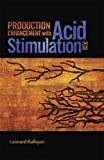 Production Enhancement with Acid Stimulation, Kalfayan, Leonard, 159370139X