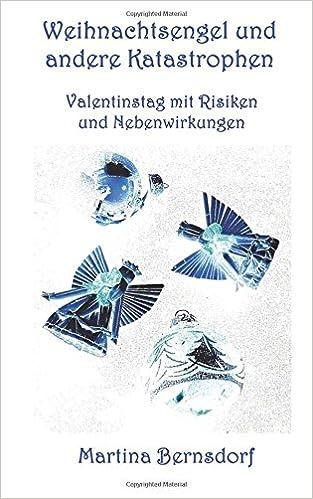 Bernsdorf, Martina - Weihnachtsengel und andere Katastrophen: Valentinstag mit Risiken und Nebenwirkungen